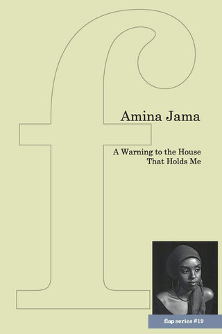 A Warning to the House That Holds Me by Amina Jama