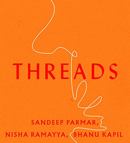 Threads, by Sandeep Parmar, Bhanu Kapil and Nisha Ramayya