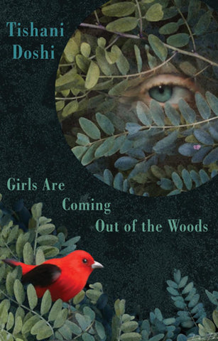 Girls are Coming Out of the Woods by Tishani Doshi <br><b> PBS Recommendation Summer 2018 </b>