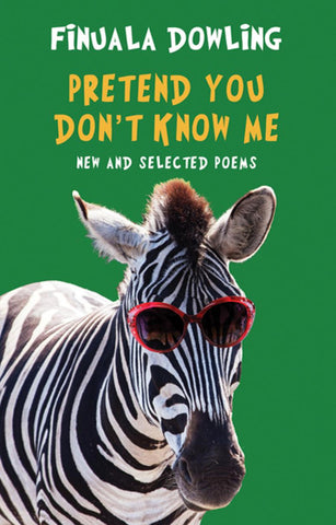Pretend You Don't Know Me: New and Selected Poems by Finuala Dowling