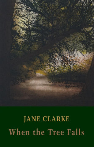 When the Tree Falls by Jane Clarke
