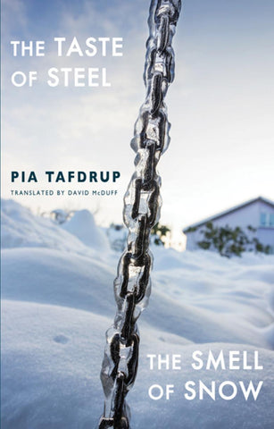 The Taste of Steel, The Smell of Snow by Pia Tafdrup trans. David McDuff PRE-ORDER