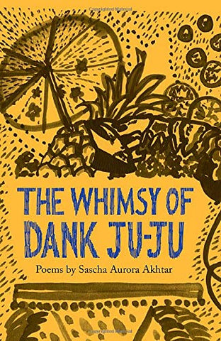 Whimsy of Dank Ju-Ju by Sascha Aurora Akhtar