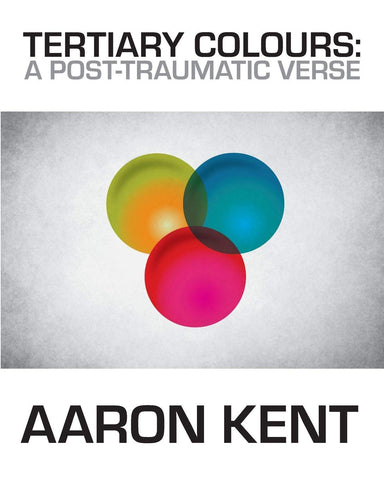 Tertiary Colours: a Post-Traumatic Verse by Aaron Kent