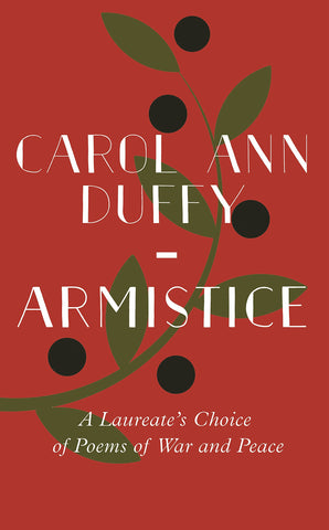 Armistice: A Laureate's Choice of Poems of War and Peace, ed. by Carol Ann Duffy