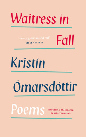 Waitress in Fall: Selected Poems by Kristín Ómarsdóttir, transl. by Vala Thorodds