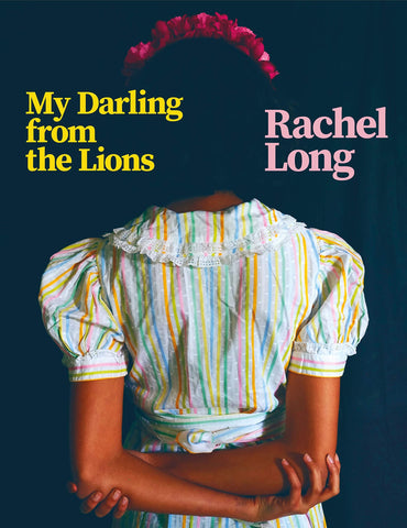 My Darling From the Lions by Rachel Long PBS Autumn Wild Card 2020
