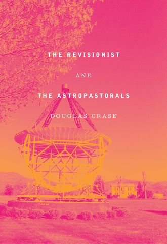 The Revisionist and the Astropastorals by Douglas Crase
