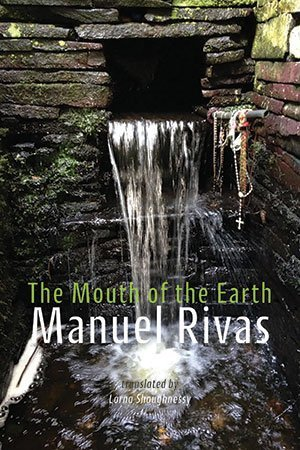 The Mouth of the Earth by Manuel	Rivas, trans. Lorna Shaughnessy