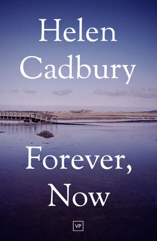 Forever, Now by Helen Cadbury