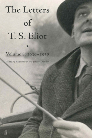 The Letters of T. S. Eliot: Volume 8