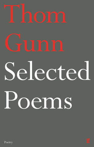 Selected Poems by Thom Gunn <b> Poetry Book Society Autumn Special Commendation </b>