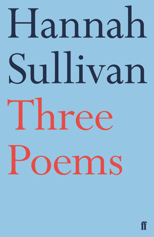 Three Poems by Hannah Sullivan  PBS Recommendation Spring 2018
