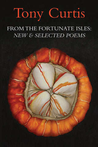 From the Fortunate Isles: New & Selected Poems by Tony Curtis