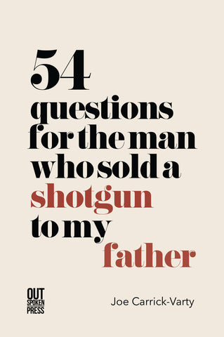 54 Questions for the Man Who Sold a Shotgun to My Father by Joe Carrick-Varty