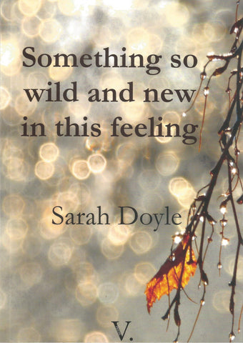 Something so wild and new in this feeling by Sarah Doyle