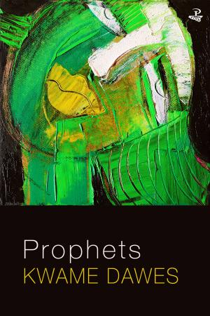 Prophets by Kwame Dawes