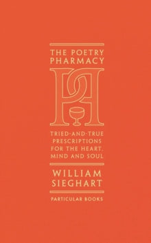 Poetry Pharmacy: Tried-and-True Prescriptions for the Heart Soul and Mind