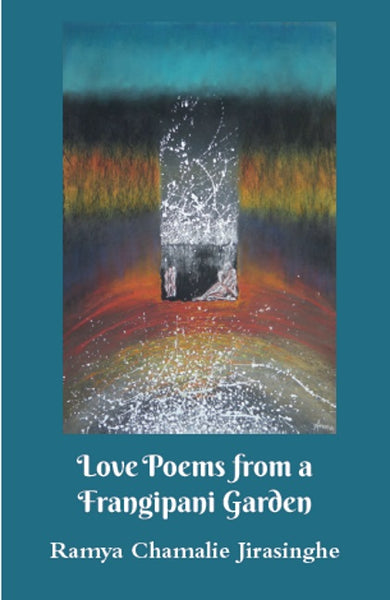 Love Poems From A Frangipani Garden By Ramya Chamalie Jirasinghe