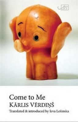 Come to Me by Karlis Verdinš, trans. by Ieva Lesinska