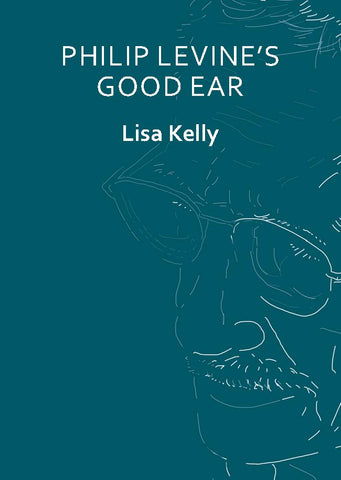 Philip Levine's Good Ear by Lisa Kelly