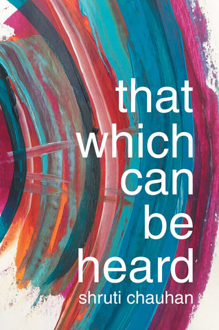 That Which Can Be Heard by Shruti Chauhan