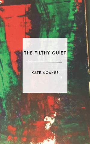The Filthy Quiet by Kate Noakes