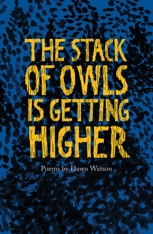 The Stack of Owls is Getting Higher by Dawn Watson