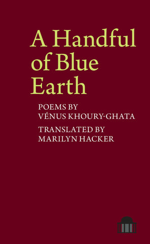 A Handful of Blue Earth by Vénus Khoury-Ghata, translated by Marilyn Hacker