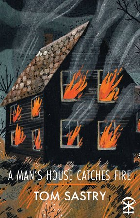 A Man's House Catches Fire by Tom Sastry