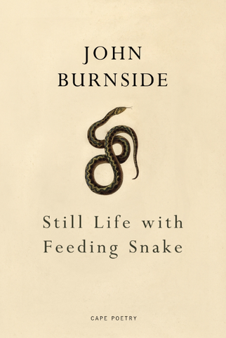 Still Life with Feeding Snake by John Burnside <b> <br> Spring Recommendation </b>