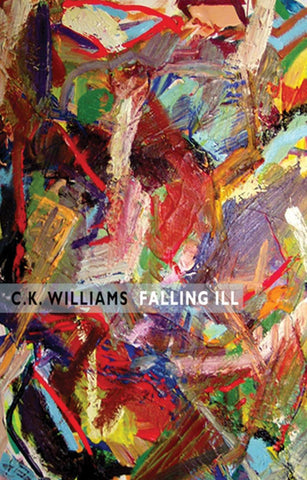 Falling Ill by C.K. Williams <b> <br> Spring Recommendation </b>