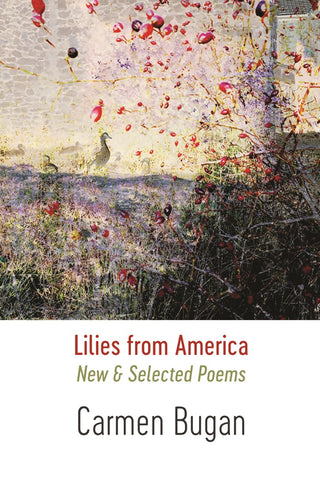 Lilies from America: New & Selected Poems by Carmen Bugan <br><b>PBS Autumn Special Commendation 2019</b>
