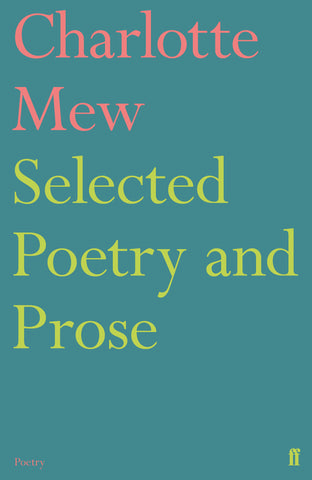 Selected Poetry and Prose by Charlotte Mew <b><br>PBS Winter Special Commendation 2019</b>