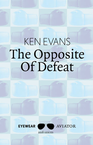 The Opposite of Defeat by Ken Evans