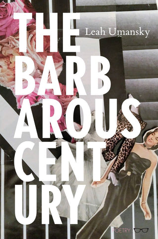 The Barbarous Century by Leah Umansky