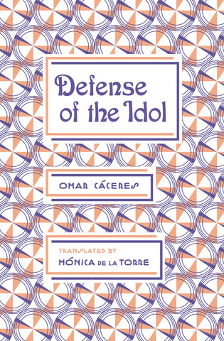 Defense of the Idol by Omar Cáceres, trans. Mónica de la Torre