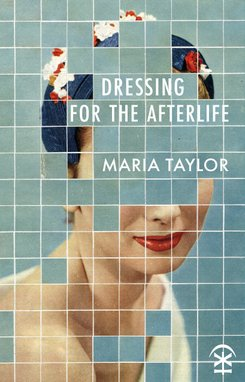 Dressing for the Afterlife by Maria Taylor