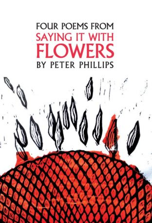 Four Poems from Saying it with Flowers by Peter Phillips