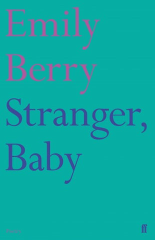 Stranger, Baby by Emily Berry <b> <br> Spring Recommendation </b>