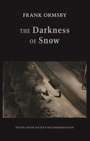 The Darkness of Snow by Frank Ormsby <b> Poetry Book Society Autumn Recommendation </b>