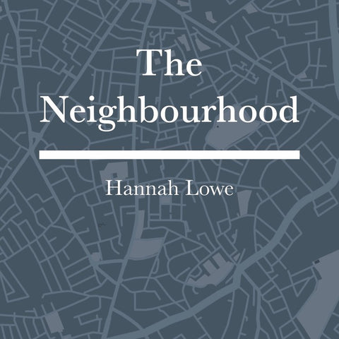 The Neighbourhood by Hannah Lowe