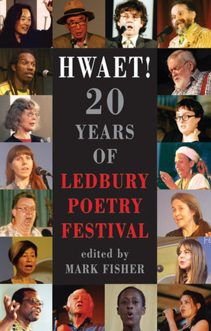 Hwaet! 20 Years of Ledbury Poetry Festival. Edited by Mark Fisher.