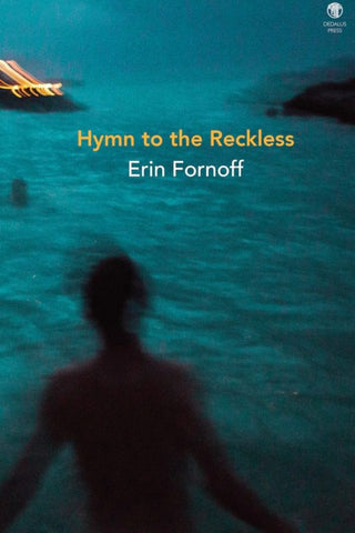 Hymn to the Reckless by Erin Fornoff