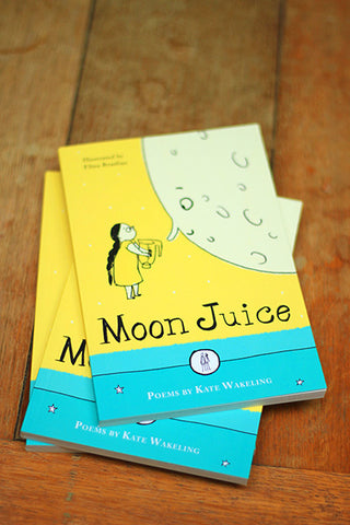 Moon Juice: Poems for Children by Kate Wakeling