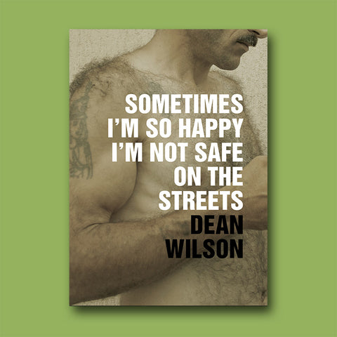 Sometimes I'm So Happy I'm Not Safe on the Streets by Dean Wilson