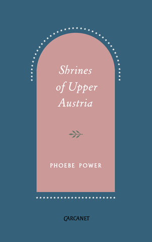Shrines of Upper Austria by Phoebe Power <br><b> PBS Recommendation Spring 2018 </b>