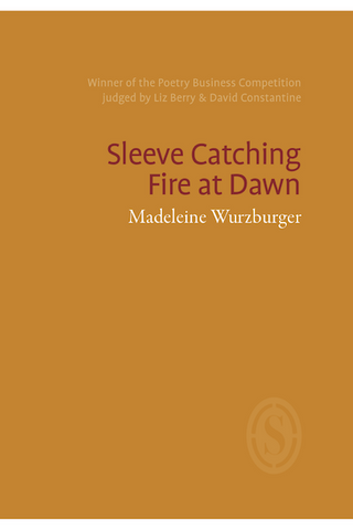 Sleeve Catching Fire at Dawn by Madeleine Wurzburger
