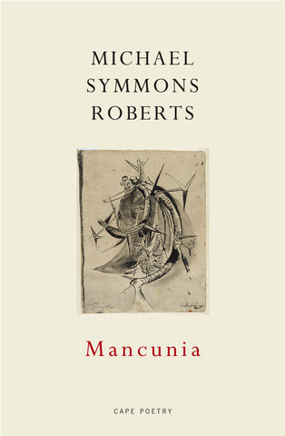 Mancunia by Michael Symmons Roberts b> Poetry Book Society Autumn Reccomendation </b>