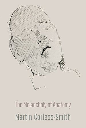 The Melancholy of Anatomy by Martin Corless-Smith PRE-ORDER